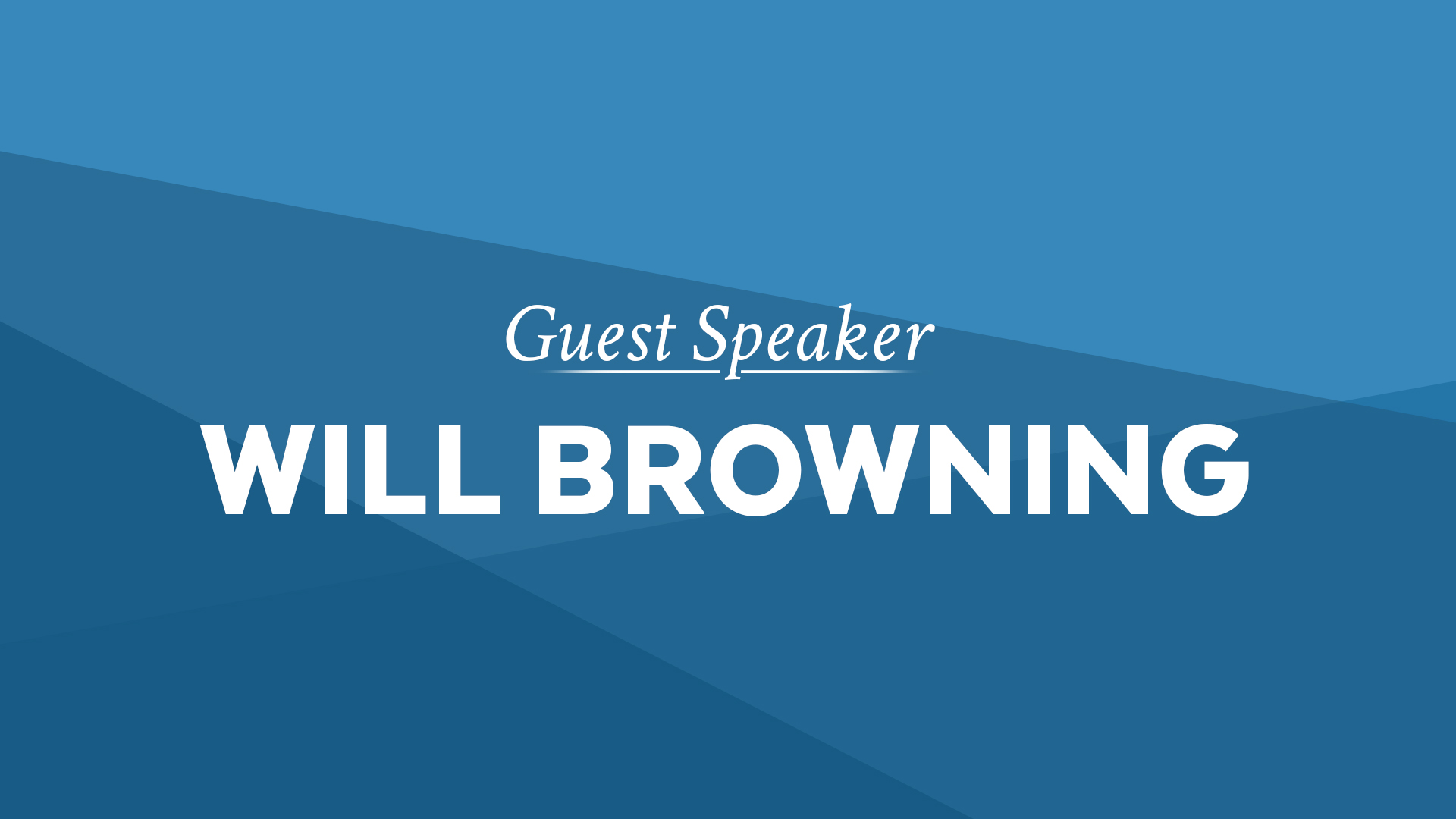 Guest Speaker: Will Browning