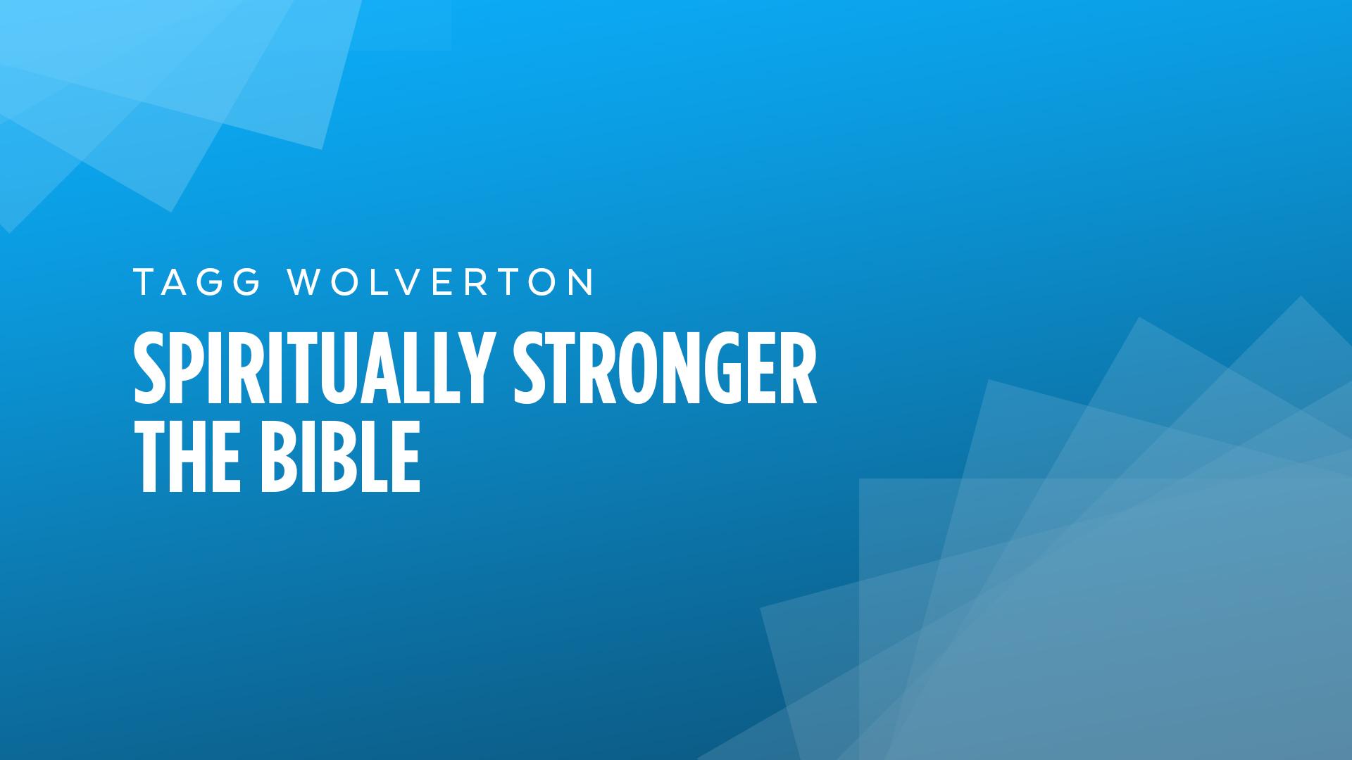 Spiritually Stronger – The Bible