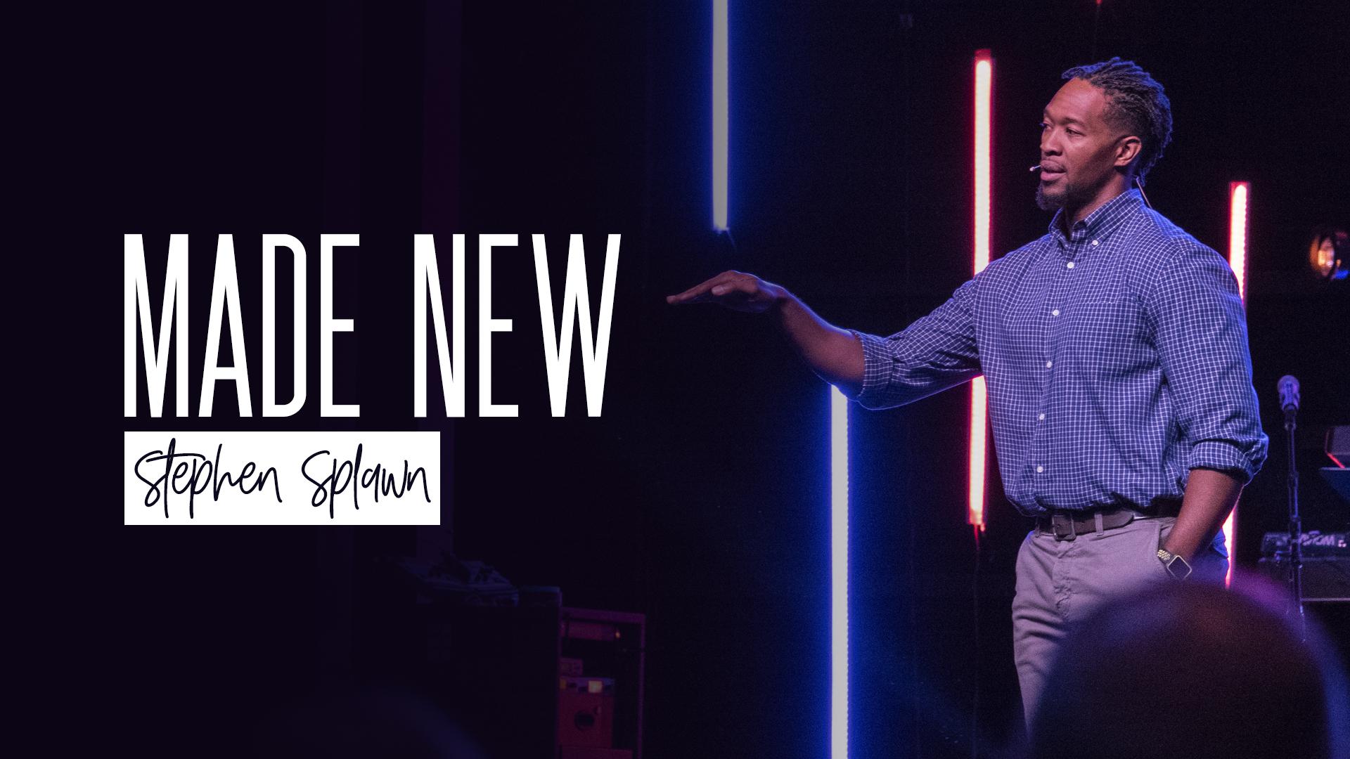 Made New – Stephen Splawn