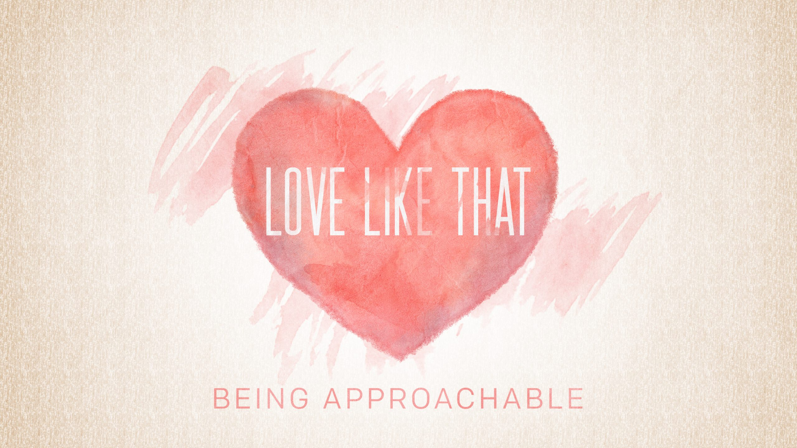 Love Like That – Being Approachable