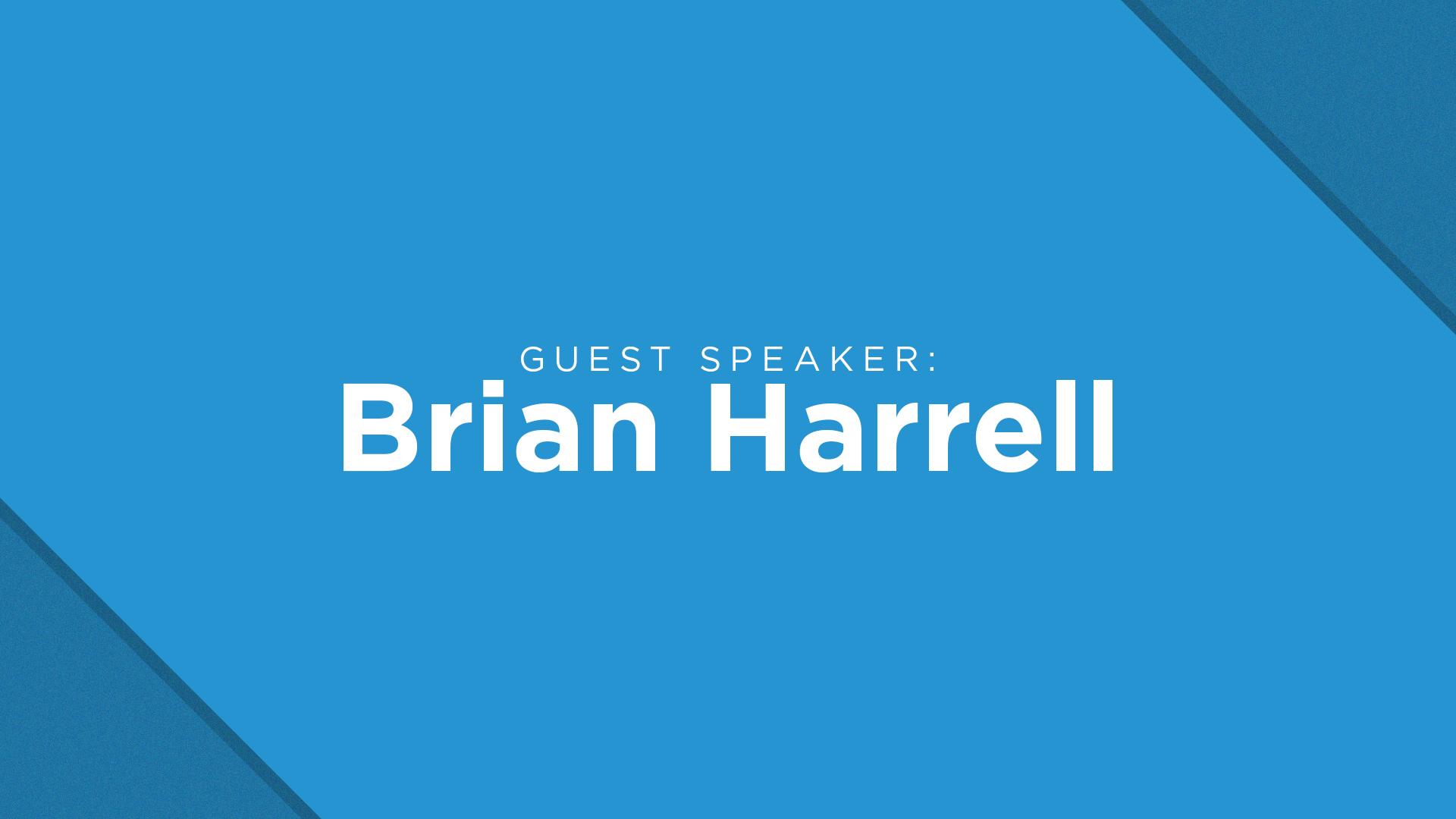 Guest Speaker: Brian Harrell