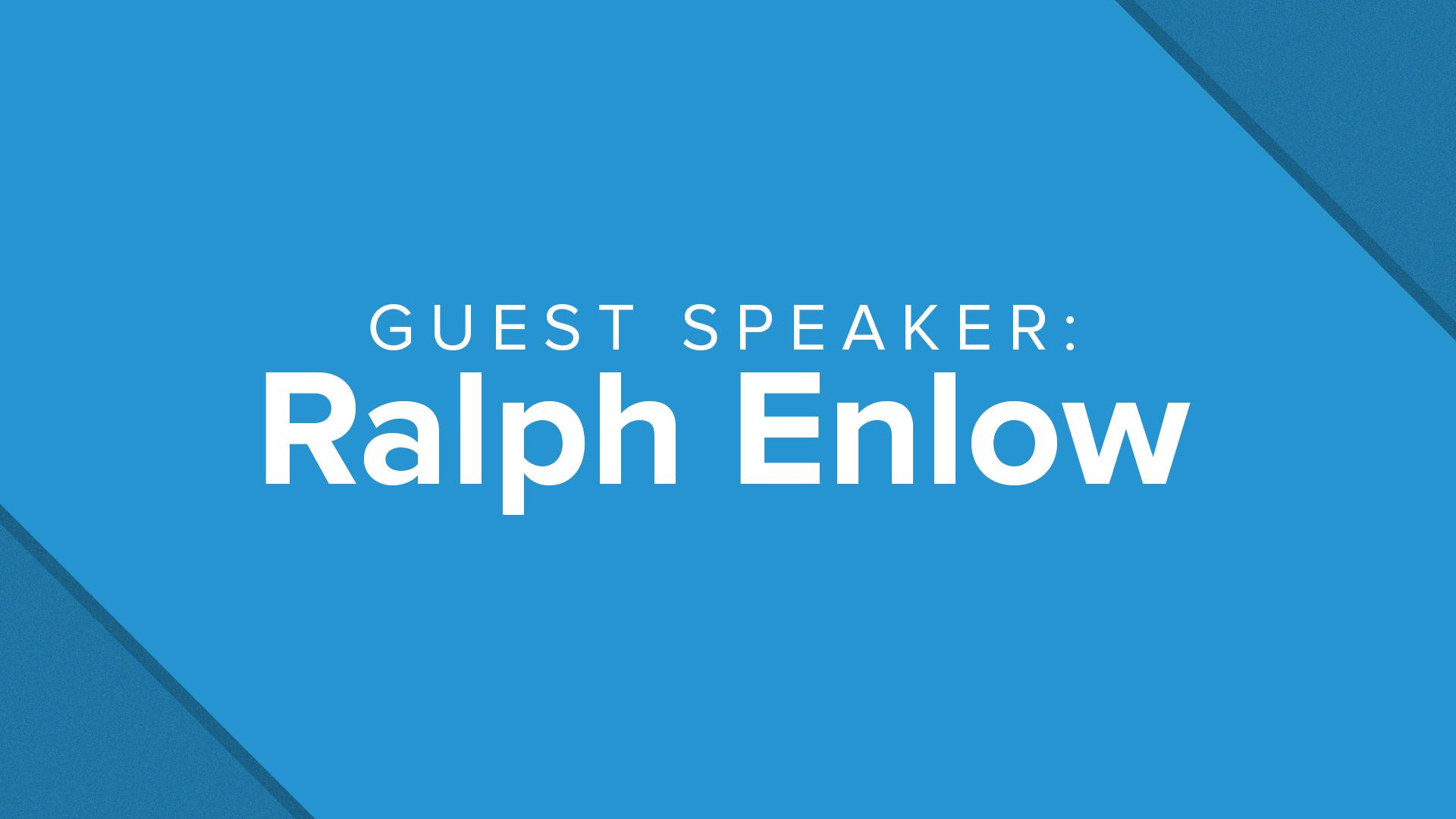 Guest Speaker: Ralph Enlow